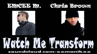 Scott Forbes Dj Manik) AKA EMCEE M feat Chris Brown - Watch Me Transform