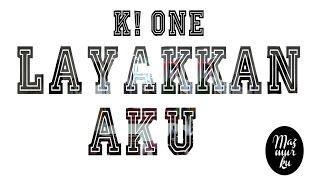 Download Mp3 K! One - Layakkan Aku
