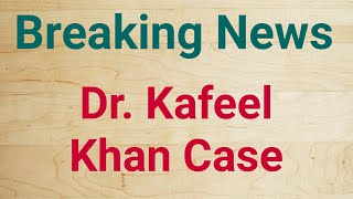 Dr. Kafeel Khan Latest News Today - NSA charges dropped, Allahabad High Court directs release