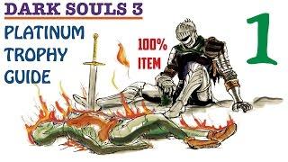 Dark Souls 3 100% Item Platinum Trophy Guide Part 1. 3/43 Trophies Unlocked