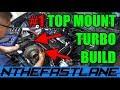 Top Mount Turbo Build Part 1