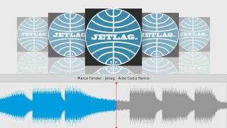 Marco Fender - Jetlag - Aldo Cadiz Remix