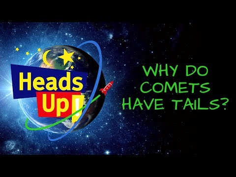 Heads Up! (S1, E8) Why Do Comets Have Tails?
