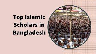 Top 7 Islamic Scholars in Bangladesh