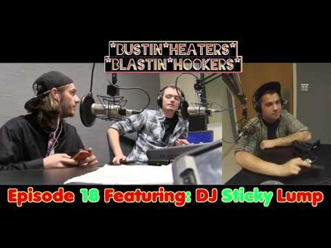 Bustin Heaters & Blastin Hookers - Episode 18 - DJ Sticky Lump
