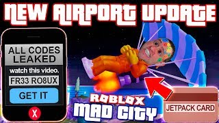 ALL CODES & SECRET JETPACK + FREE ROBUX ► NEW AIRPORT Update MAD CITY ROBLOX CRAZY PRO PC FUN