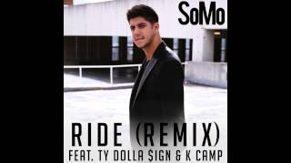 Repeat youtube video SoMo - Ride (Remix) Feat. Ty Dolla $ign & K Camp