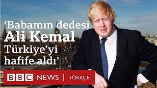 Boris Johnson: Babamın dedesi Türk'tü ama benim Türk yanım zayıf