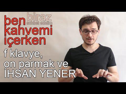 F Klavye, On Parmak ve İhsan Yener | Ben Kahvemi İçerken #3