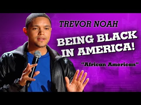 'Being Black In America' - Trevor Noah - (African American)