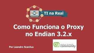 Como Funciona o Proxy no Endian 3.2.x