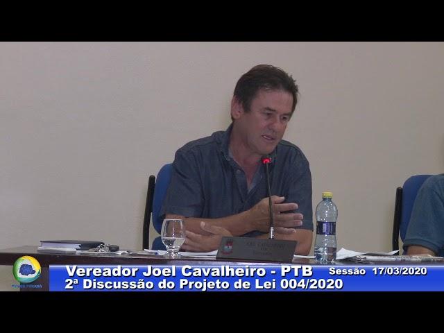 Vereador Joel Cavalheiro   PTB 2ª Discussão Projeto Lei 004 Sessão 17 03 2020