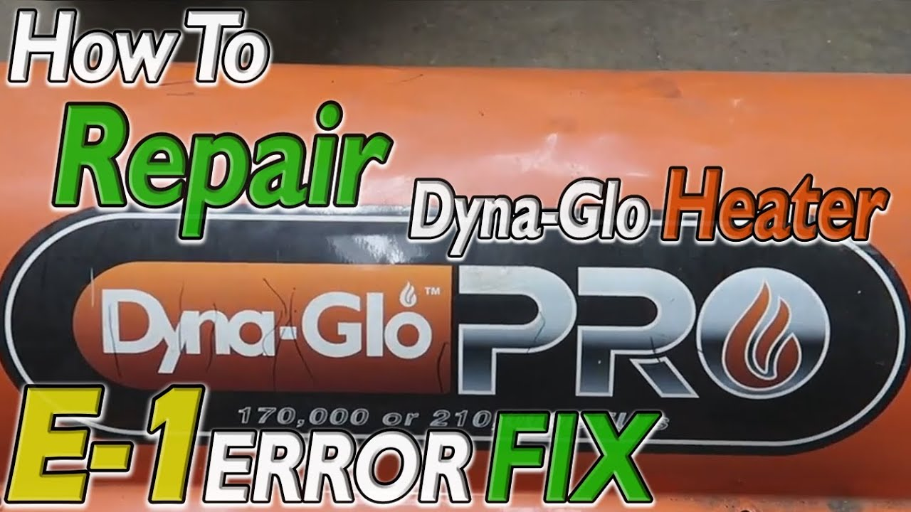 DYNA-GLO Heater E1 CODE Fix Troubleshooting E-1 ERROR Home Depot DYNA GLO  PRO Reviews 2019 BTU E 1