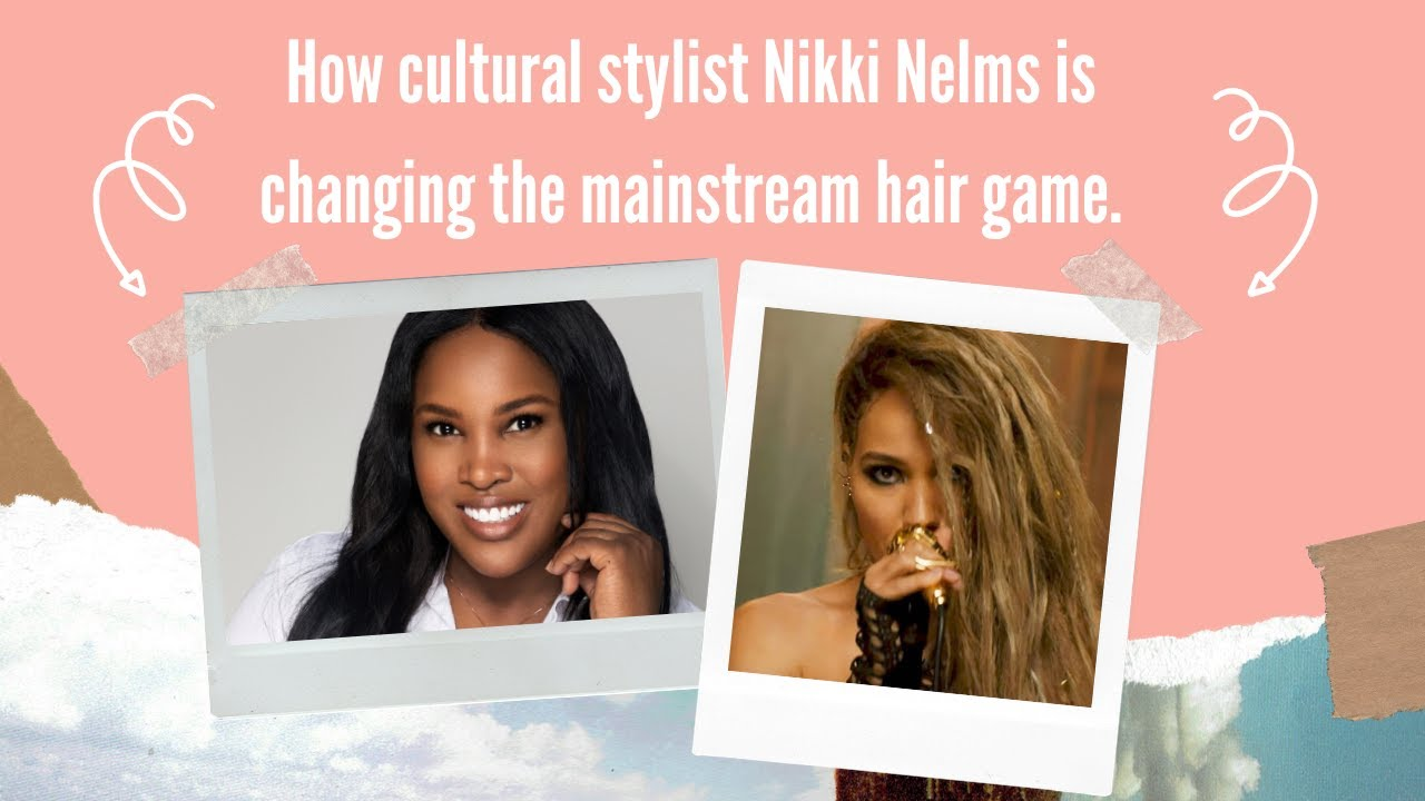 How cultural stylist Nikki Nelms is changing the mainstream hair game.