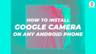 Install Google Cam on any Android Phone