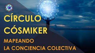 Mapeando la conciencia colectiva - CÍRCULO CÓSMIKER #03