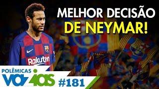NEYMAR DEVE IR PARA O BARCELONA! - POLÊMICAS VAZIAS #181