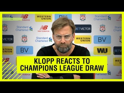 KLOPP REACTS TO CHAMPIONS LEAGUE DRAW