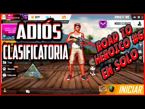 ADIÓS CLASIFICATORIA EN FREE FIRE!! -ROAD TO HEROICO #6