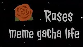 °Las rosas meme  ° (gacha vida) [Andrea Gamer]