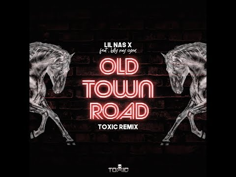 Lil Nas X Ft. Billy Ray Cyrus - Old Town Road (Toxic Remix)