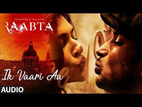 Ik Vaari Aa Full Audio Song | Raabta |...