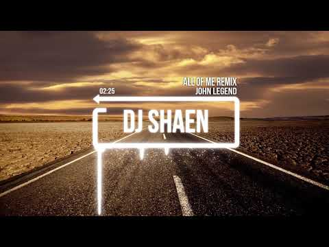 All Of Me Remix - dj shaen