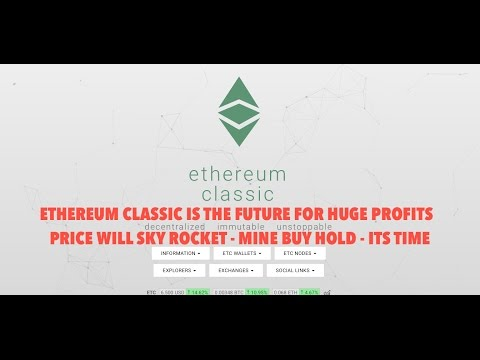 ETHEREUM CLASSIC IS THE FUTURE FOR HUGE PROFITS -  PRICE WILL SKY ROCKET - MINE BUY HOLD - ITS TIME