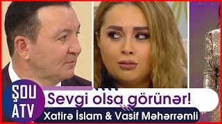 Xatirə İslam və Vasif Məhərrəmli Sevgi münasibəti olsa görünər! (Şou ATV)