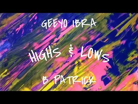 Geeyo Ibra Ft. B Patrick - Highs & Lows (Official Audio)