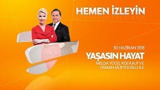 Osman Müftüoğlu ile Yaşasın Hayat 30 Haziran 2018