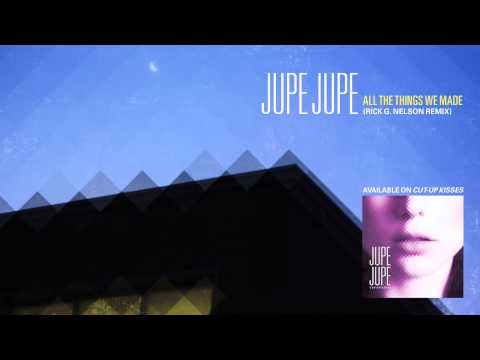 Jupe Jupe - All The Things We Made (Rick G. Nelson Remix)