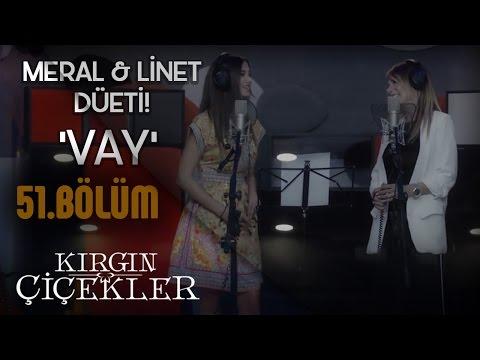 Linet - Meral Kendir - Vay (Klip) - Kırgın Çiçekler 51.Bölüm