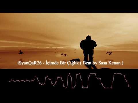 iSyanQaR26 - İçimde Bir Çığlık ( Beat by Sasa Kenan ) mp3 indir