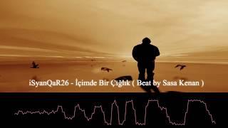 iSyanQaR26 - İçimde Bir Çığlık ( Beat by Sasa Kenan )