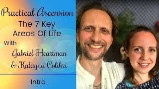 Practical Ascension: 7 Key Areas Of Life - Intro W/ Gabriel and Kalayna
