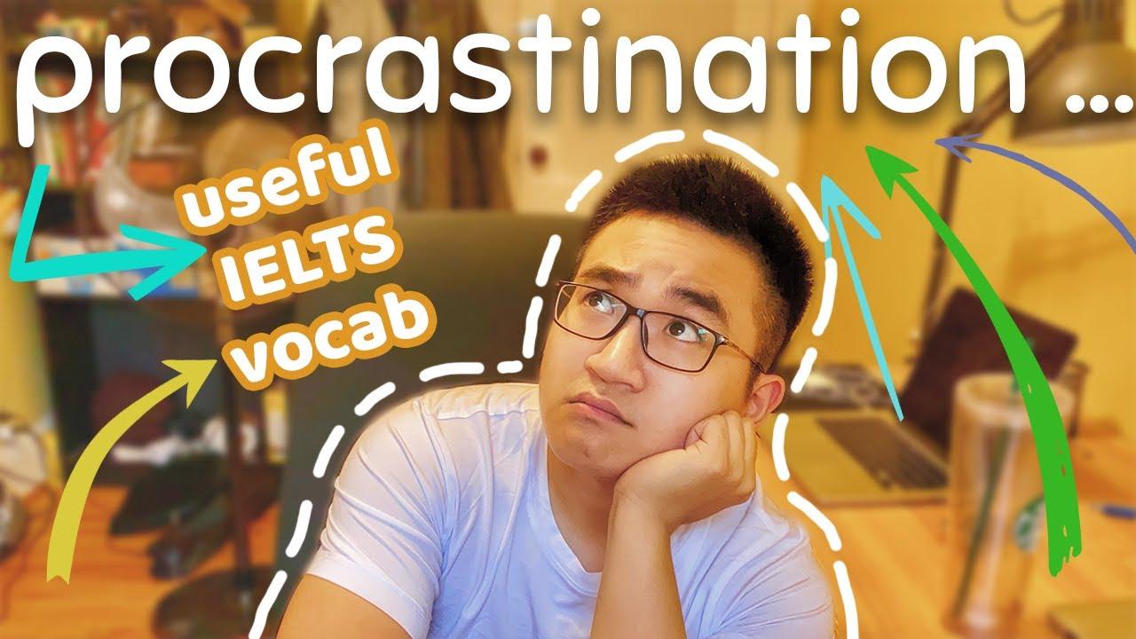 Bạn Có Là Một Người Hay Trì Hoãn? || IELTS VOCAB: Procrastination || 5 Minutes about IELTS