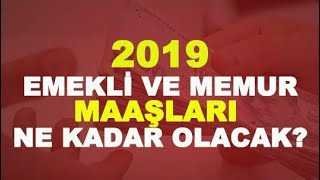 2019 TÜM EMEKLİ VE MEMUR MAAŞLARI (HEPSİ BELLİ OLDU!)