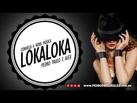 Pedro Paulo e Alex - Loka Loka