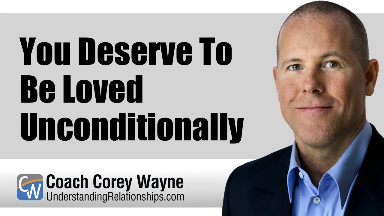 You Deserve To Be Loved Unconditionally