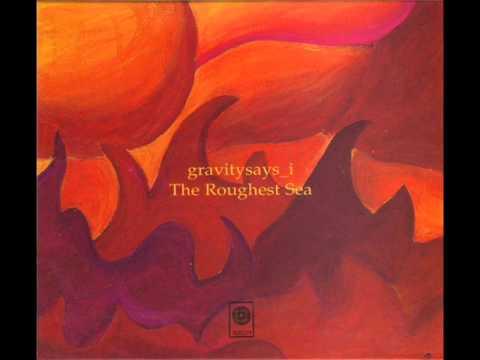 Gravitysays_i - The roughest sea (full album + lyrics)