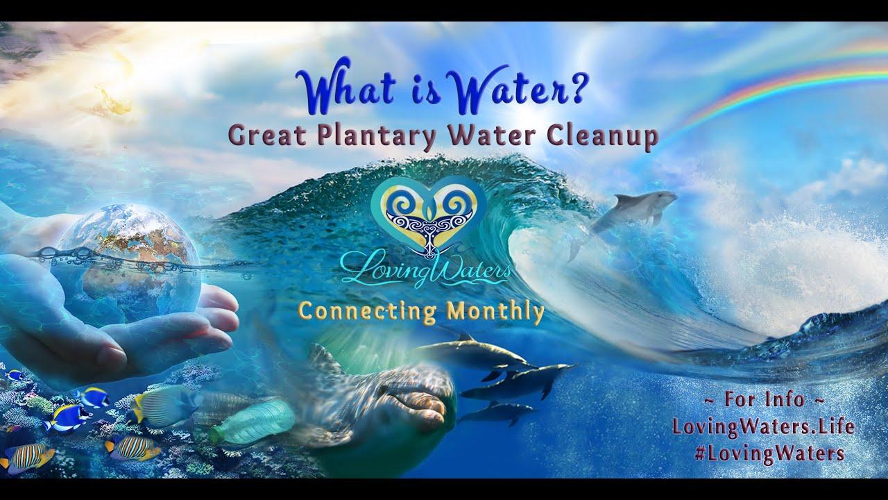 Loving Waters ~ What is Water?