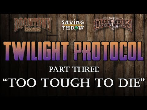 Twilight Protocol, Part 3: Too Tough To Die - Doomtown/Deadlands RPG