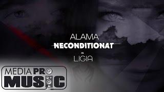 Alama feat Ligia - Neconditionat (Audio Track)