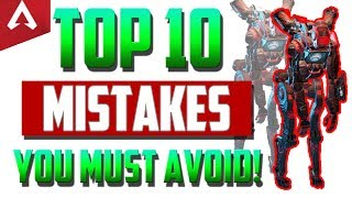 Top 10 MISTAKES All Apex Legends Players Should Avoid