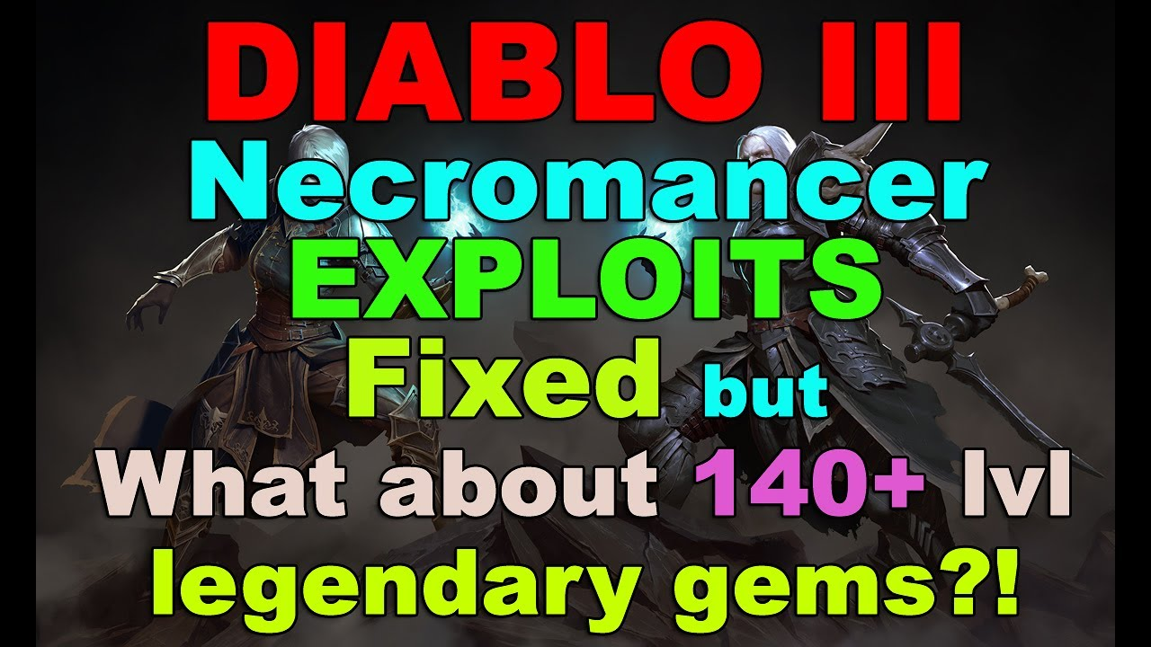 Necromancer EXPLOITS FIXED, but what about 140+ lvl Legendary Gems? (Diablo  3)