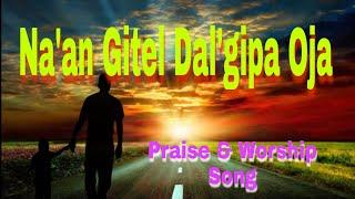 Na'an Gitel Dal'gipa Oja || Praise And Worship song || Garo Gospel Lyrics Song || Lyric Edit by D.Mk