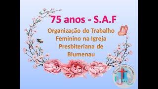 Homenagem a SAF - Sociedade auxiliadora feminina da igreja presbiteriana de Blumenau.