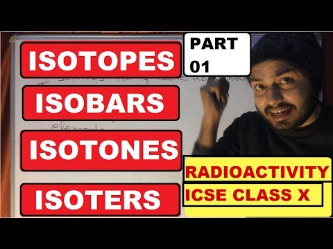 RadioActivitY 01 : Atoms - Isotopes  Isobars  Isotones Isoters Isoelectronic Species : Class 10 ICSE