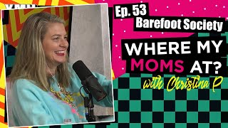 Ep. 53 Barefoot Society | Where My Moms At Podcast